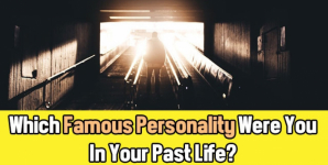 Which Famous Personality Were You In Your Past Life?