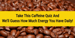 Take This Caffeine Quiz And We'll Guess How Much Energy You Have Daily!