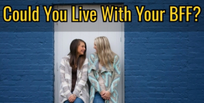 Could You Live With Your BFF?