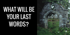 What Will Be Your Last Words?