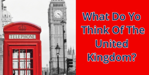 What Do You Think Of The United Kingdom?