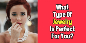 What Type Of Jewelry Is Perfect For You?