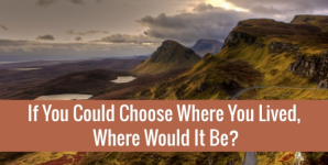 If You Could Choose Where You Lived, Where Would It Be?