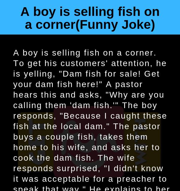 A boy is selling fish on a corner(Funny Joke)