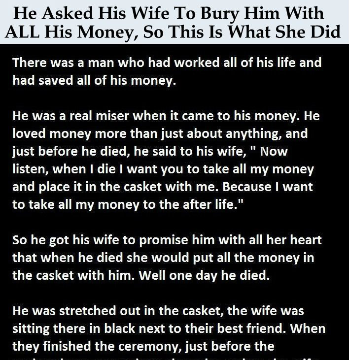 HE ASKED HIS WIFE TO BURY HIM WITH ALL HIS MONEY, SO THIS IS WHAT SHE DID