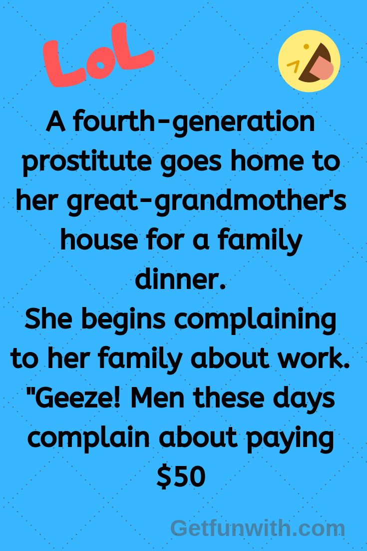 A fourth-generation prostitute goes home to her great-grandmother's house for a family dinner... (funny jokes)