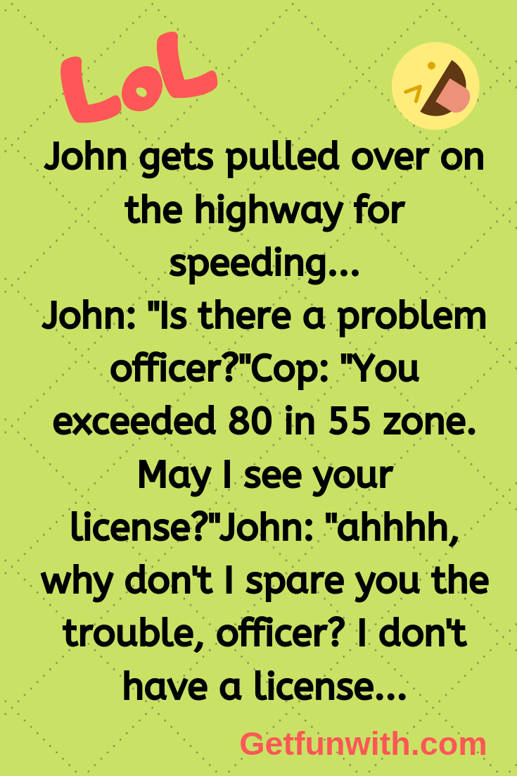 John gets pulled over on the highway for speeding... (funny jokes)