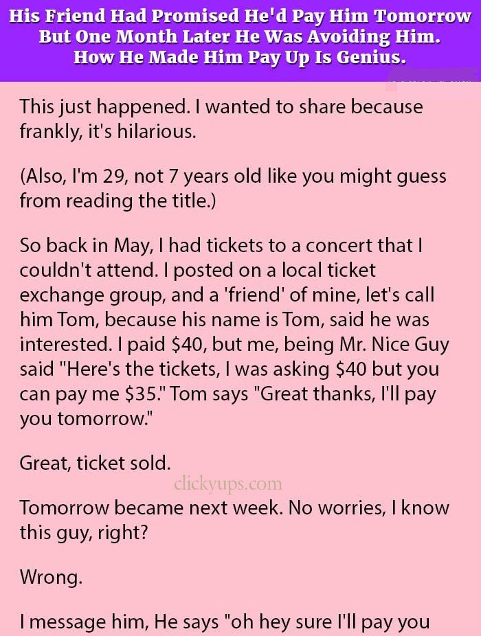 HIS FRIEND HAD PROMISED HE'D PAY HIM TOMORROW BUT ONE MONTH LATER HE WAS AVOIDING HIM.