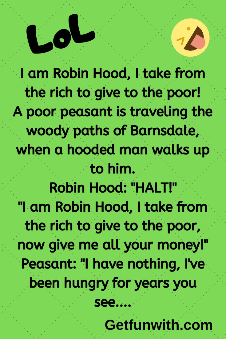 I am Robin Hood, I take from the rich to give to the poor!