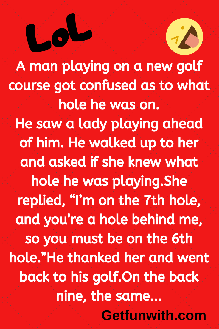 A man playing on a new golf course got confused as to what hole he was on.