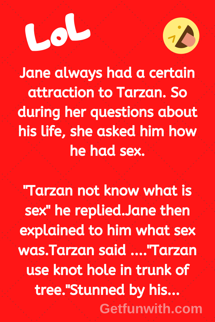 Jane always had a certain attraction to Tarzan. So during her questions about his life, she asked him how he had sex.