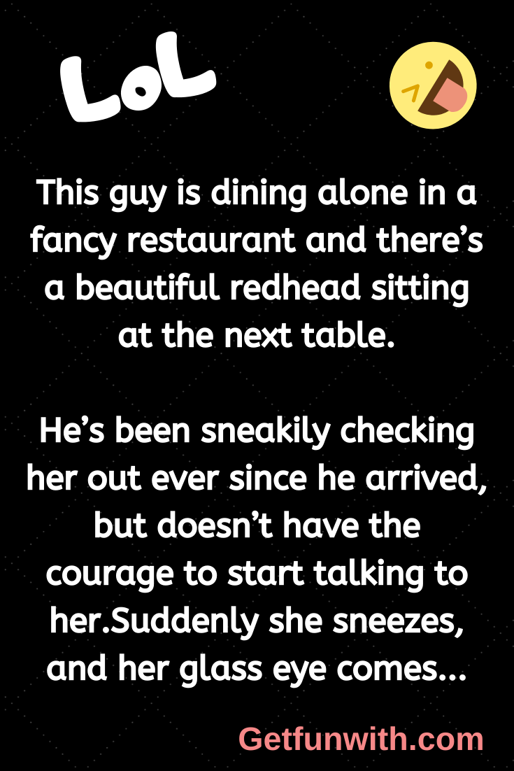This guy is dining alone in a fancy restaurant and there's a beautiful redhead sitting at the next table.
