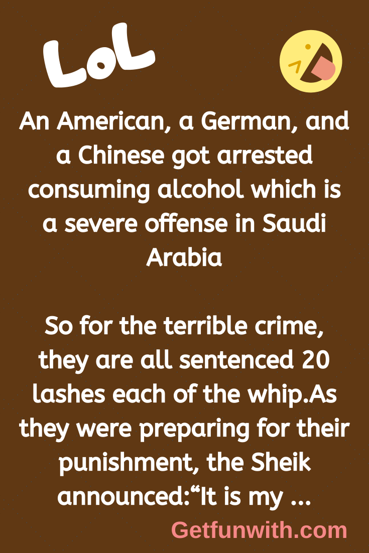 An American, a German, and a Chinese got arrested consuming alcohol which is a severe offense in Saudi Arabia