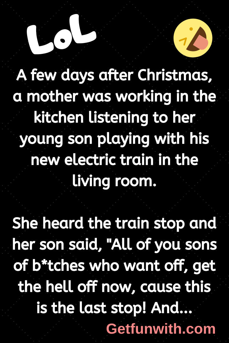 A few days after Christmas, a mother was working in the kitchen listening to her young son playing with his new electric train in the living room.