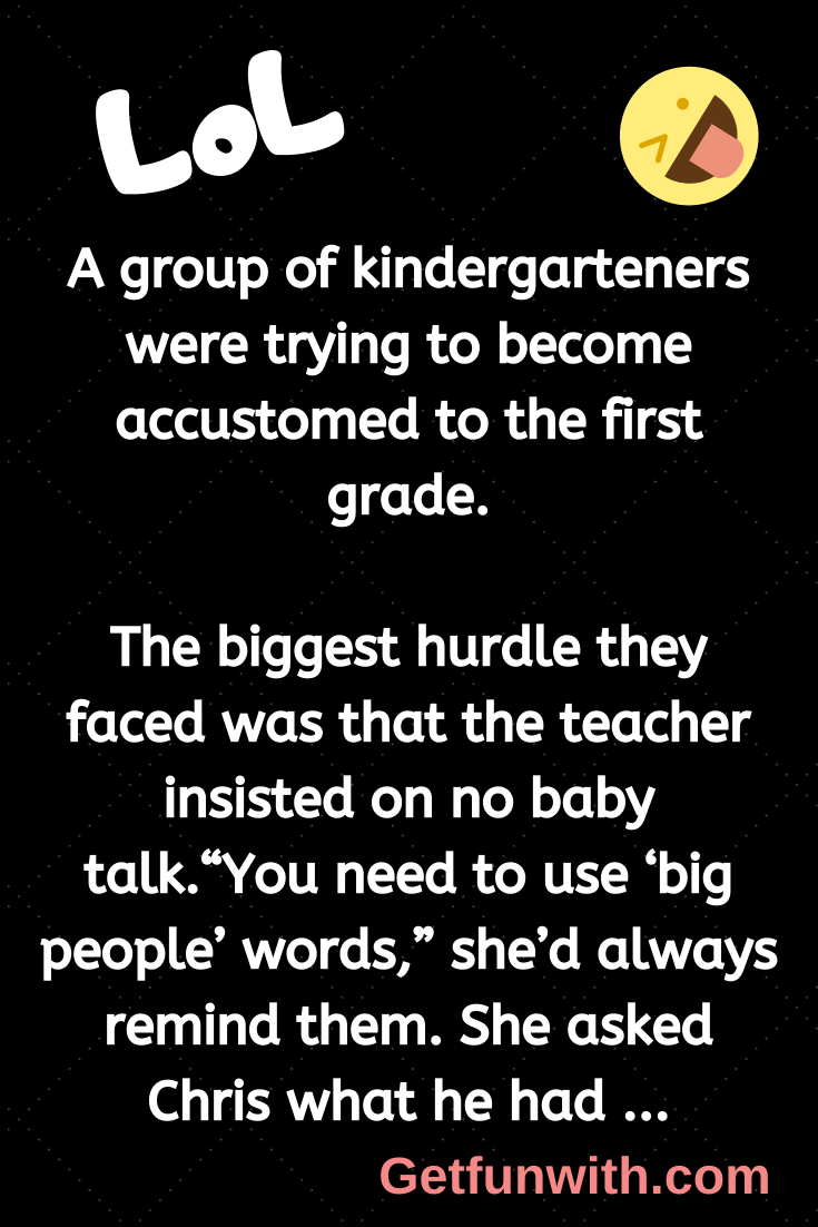 A group of kindergarteners were trying to become accustomed to the first grade.