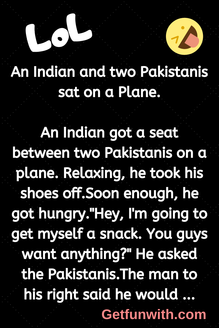 An Indian and two Pakistanis sat on a Plane.