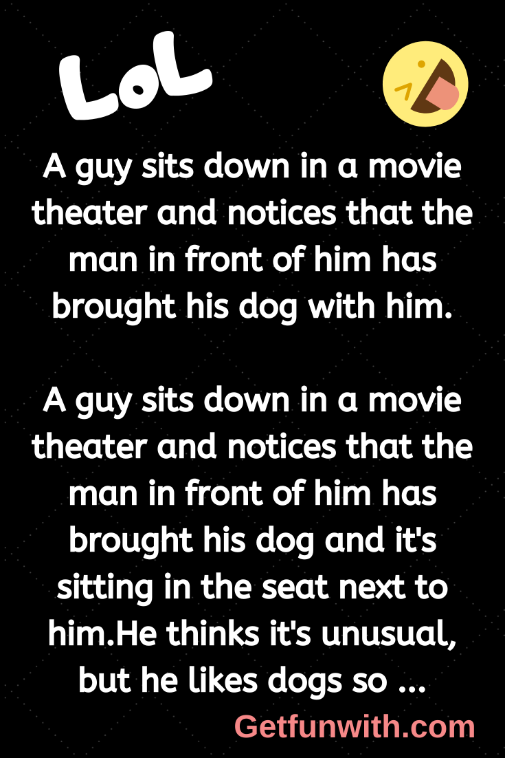 A guy sits down in a movie theater and notices that the man in front of him has brought his dog with him.