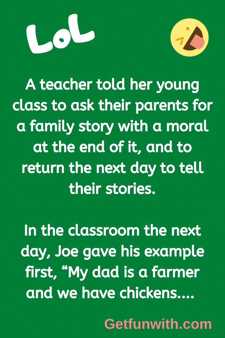 A teacher told her young class to ask their parents for a family story with a moral at the end of it, and to return the next day to tell their stories.