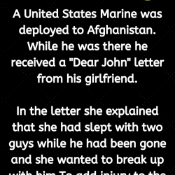 """A United States Marine was deployed to Afghanistan. While he was there he received a """"Dear John"""" letter from his girlfriend."""