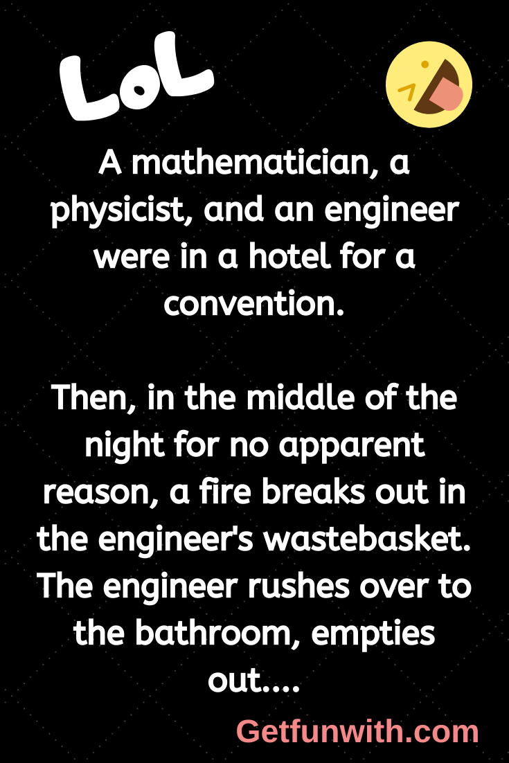 A mathematician, a physicist, and an engineer were in a hotel for a convention.