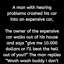 A man with hearing problems crashed his car into an expensive car,