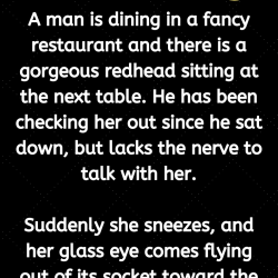 A man is dining in a fancy restaurant and there is a gorgeous redhead sitting at the next table. He has been checking her out since he sat down, but lacks the nerve to talk with her.