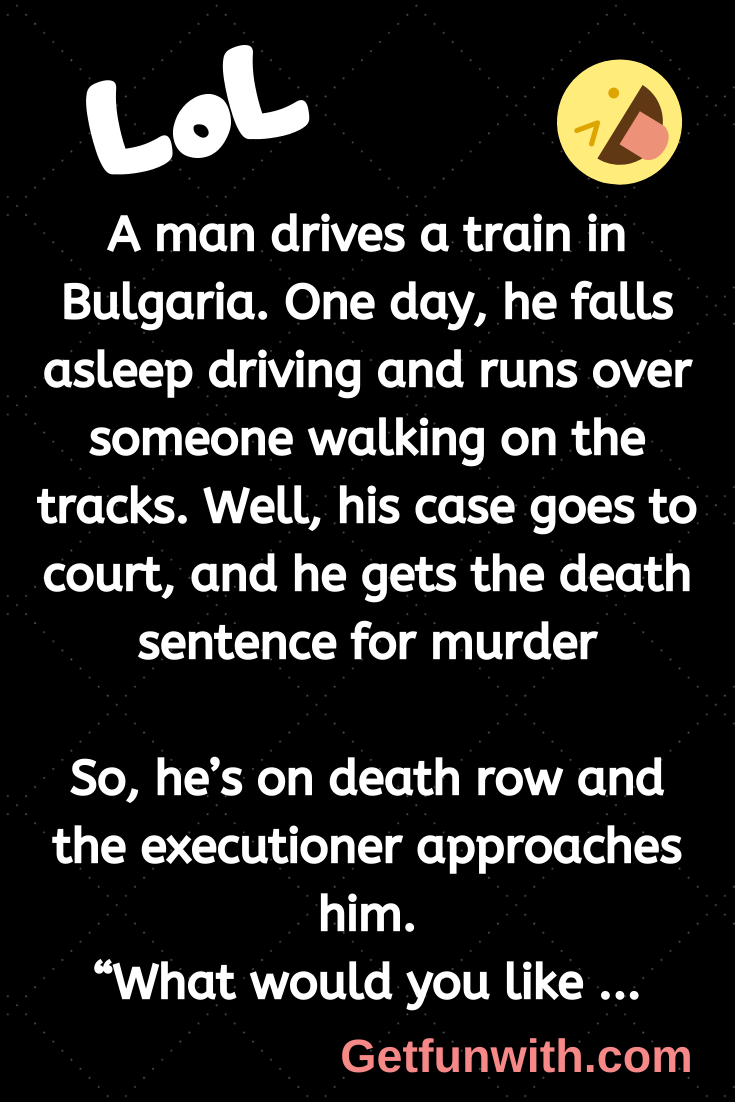 A man drives a train in Bulgaria. One day, he falls asleep driving and runs over someone walking on the tracks. Well, his case goes to court, and he gets the death sentence for murder