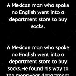 A Mexican man who spoke no English went into a department store to buy socks.