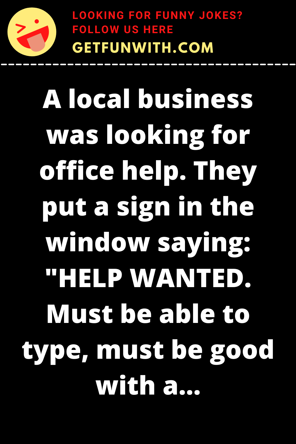 "A local business was looking for office help. They put a sign in the window saying: ""HELP WANTED. Must be able to type, must be good with a computer and must be bilingual. We are an Equal Opportunity Employer."""