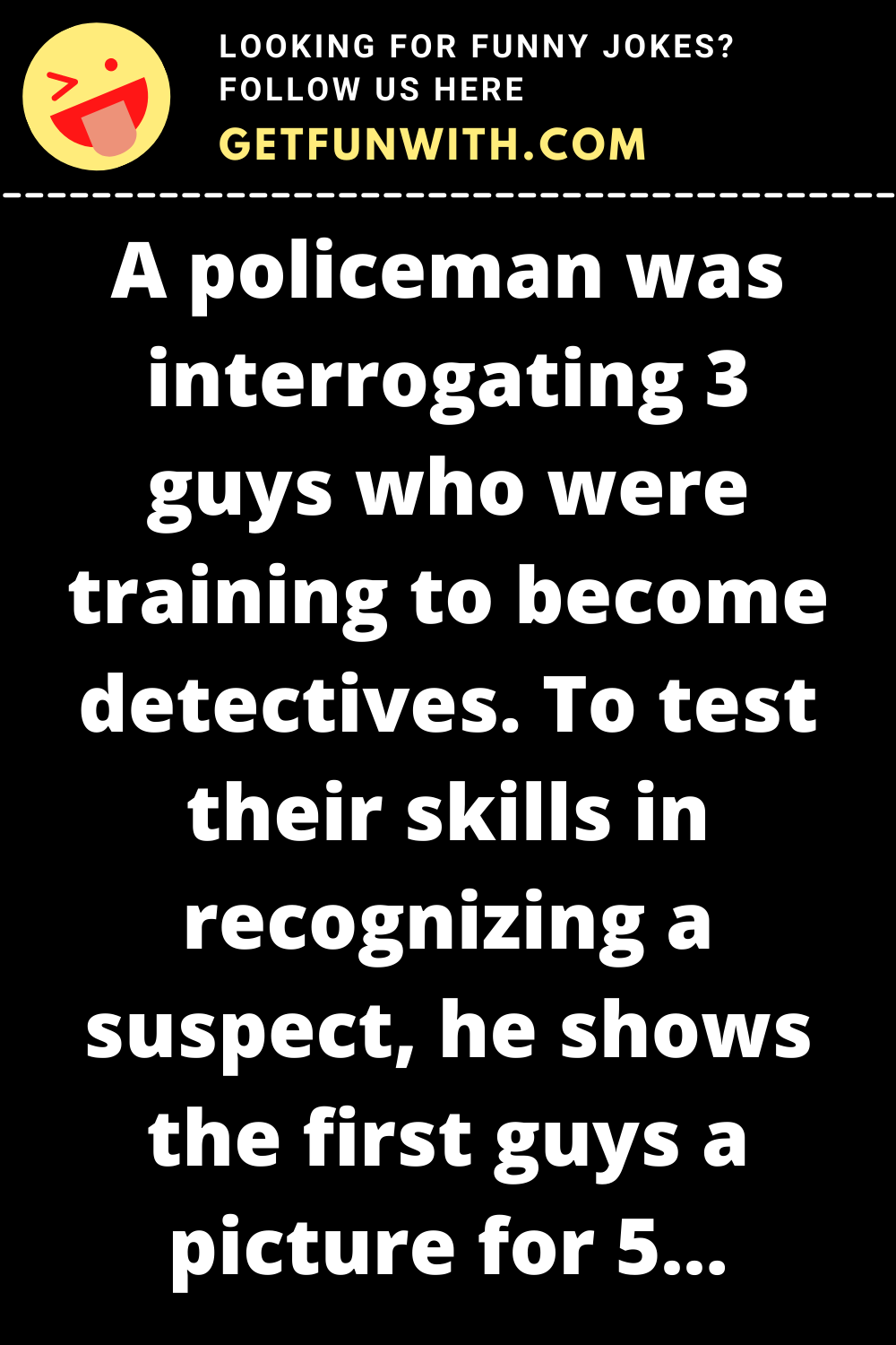 A policeman was interrogating 3 guys who were training to become detectives.