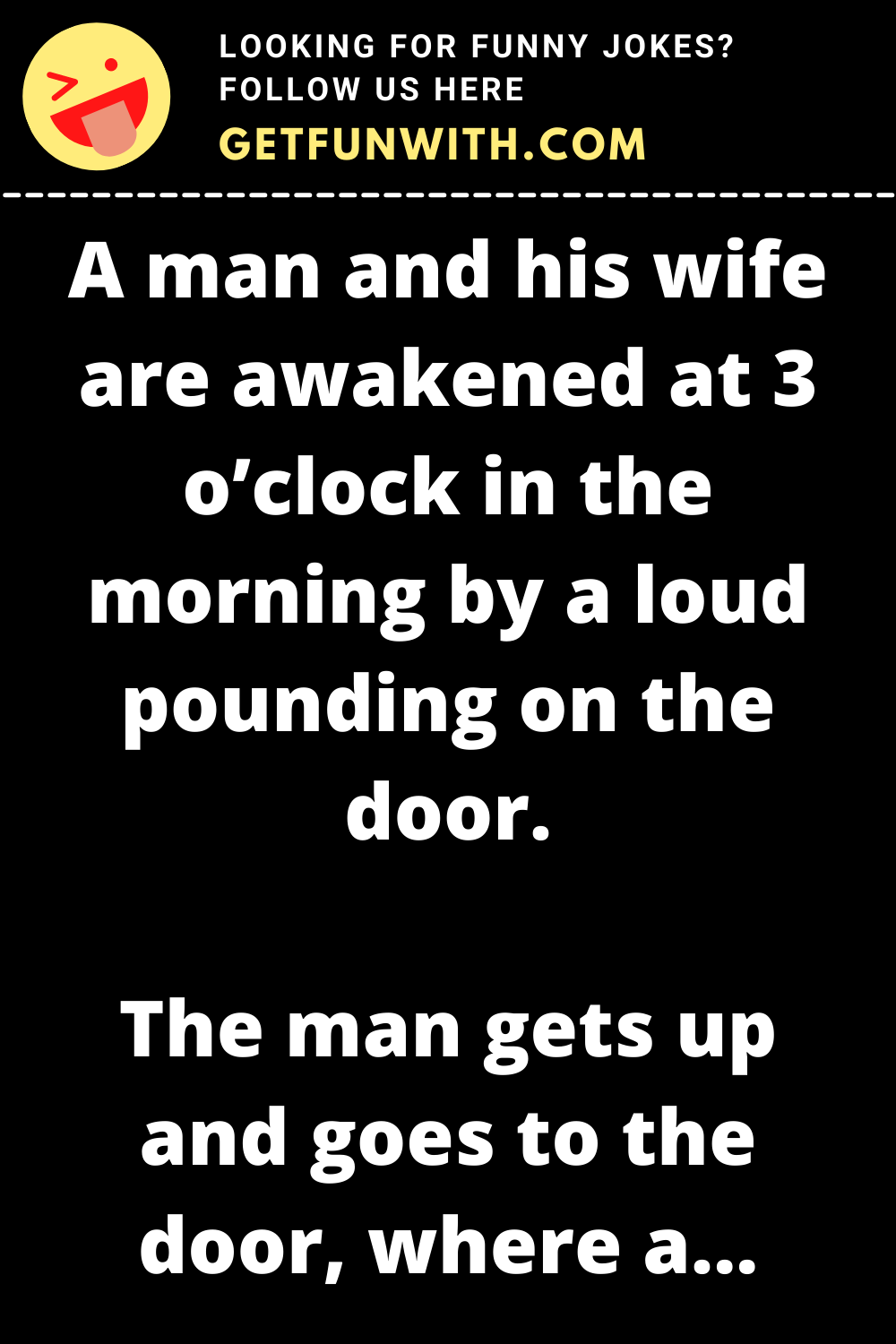 A man and his wife are awakened at 3 o'clock in the morning by a loud pounding on the door.