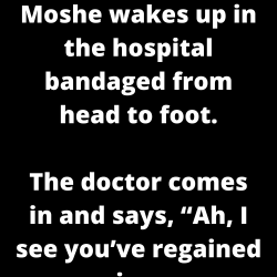 Moshe wakes up in the hospital bandaged from head to foot.