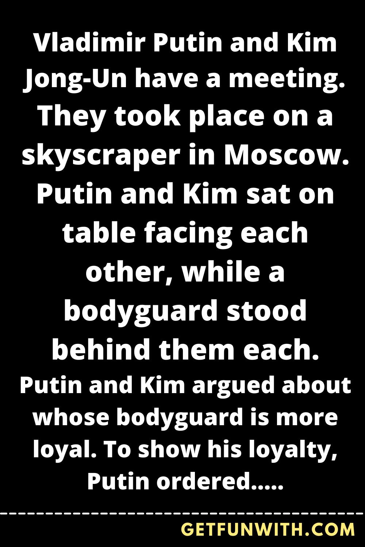 Vladimir Putin and Kim Jong-Un have a meeting.
