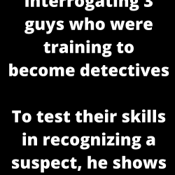 A policeman was interrogating 3 guys who were training to become detectives